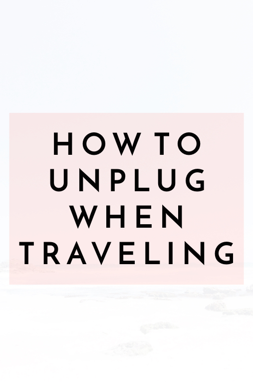 How to Unplug When Traveling